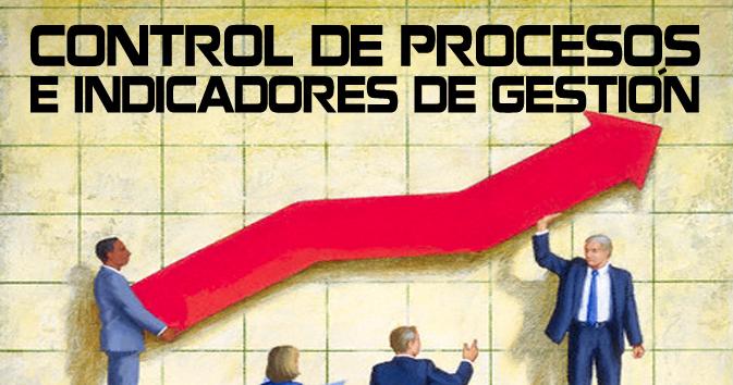 CONTROL DE PROCESOS E INDICADORES DE GESTIÓN