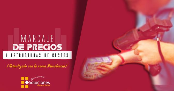 Jornada: Marcaje de Precios y Estructura de Costos (Actualizado con la nueva Providencia) - Evite Sanciones conozca las estructuras de costo de acuerdo con la nueva Providencia