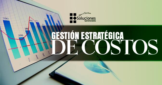 Diplomado: Gestión Estratégica de Costos - Obtén herramientas que permitan conocer, aplicar y establecer control de costos en su empresa