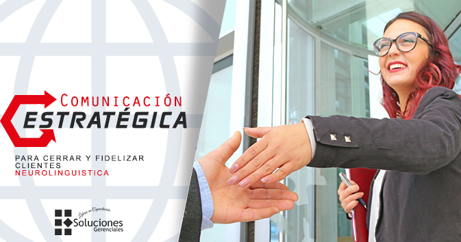 Seminario: Comunicación Estratégica, para cerrar y fidelizar clientes (Neurolinguistica) - Incrementar los niveles de ingresos y fidelización de ventas