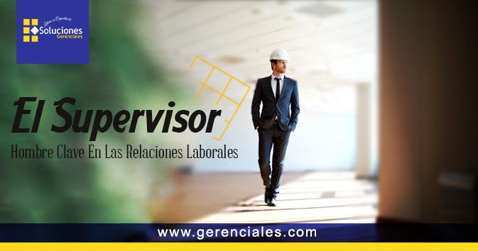 Jornada: El Supervisor Hombre Clave En Las Relaciones Laborales - Importancia que tiene el Gerente/Supervisor como hombre clave en el liderazgo de las Relaciones Laborales
