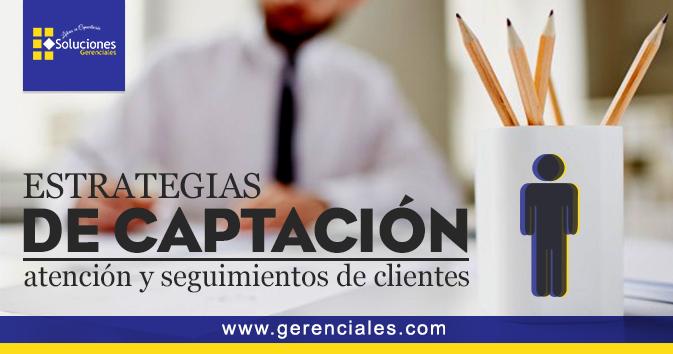 Estrategias de captación, atención y seguimiento de clientes