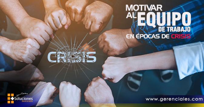 Motivar al equipo de trabajo en época de crisis  ONLINE