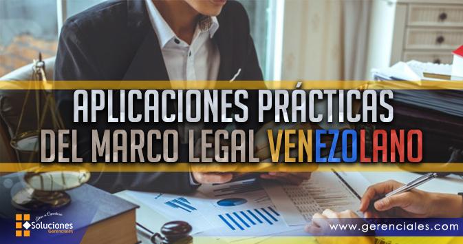Aplicaciones Prácticas del Marco Legal Venezolano