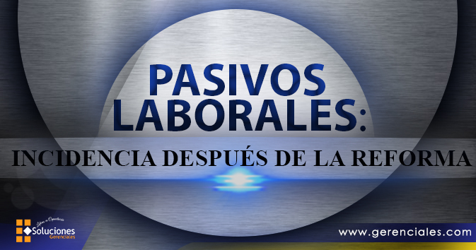 Pasivos Laborales: Incidencia Después de la Reforma