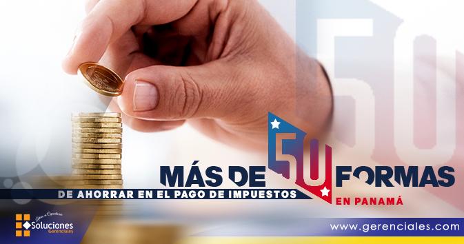 Más de 50 Formas de Ahorrar en el Pago de Impuestos en Panamá