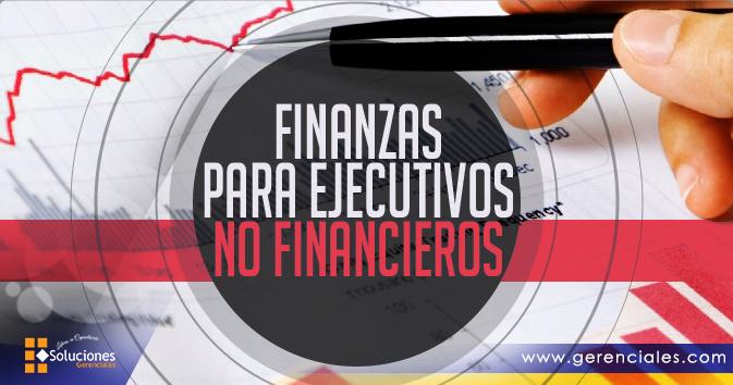 Jornada: Finanzas para Ejecutivos No Financieros - Aprenda una gran amplitud de conceptos y términos financieros fundamentarles y presentar con claridad las variables financieras críticas