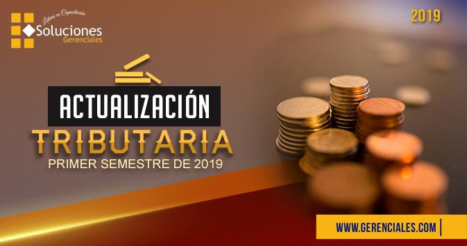 Seminario: Actualización Tributaria - Primer Semestre de 2019 - Últimas modificaciones tributarias y sus efectos en materia de riesgos y oportunidades que tienen los contribuyentes en sus proyecciones fiscales y financieras actuales y lo que resta del 2019 a futuro.