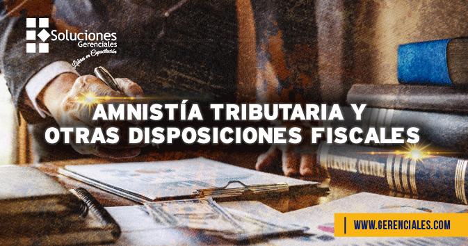 Seminario: Amnistía Tributaria y Otras Disposiciones Fiscales - Conoce los más recientes cambios en el uso de la amnistía, la extensión de la vigencia del Código de Procedimientos Tributarios y sus causas/ efectos en el sistema tributario panameño.