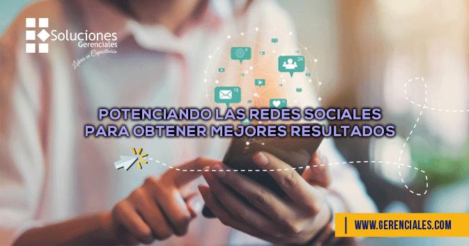 Potenciando las Redes Sociales para Obtener Mejores Resultados