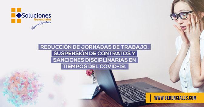 Reducción de Jornadas de Trabajo, Suspensión de Contratos y Sanciones Disciplinarias en Tiempos del COVID-19  ONLINE