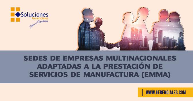 Sedes de Empresas Multinacionales Adaptadas a la Prestación de Servicios de Manufactura (Emma)  ONLINE