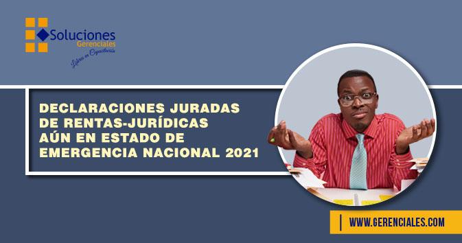Declaraciones Jurada de Rentas - Jurídicas Aún en Estado de Emergencia Nacional 2021  ONLINE