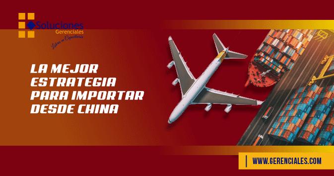 La Mejor Estrategia para Importar desde China  ONLINE