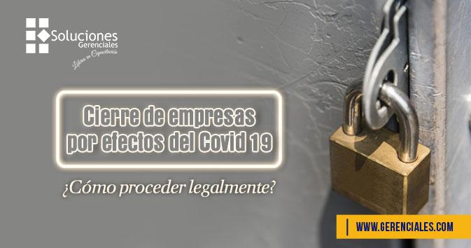 Cierre de Empresas por Efectos del Covid-19 ¿Cómo proceder legalmente?  ONLINE