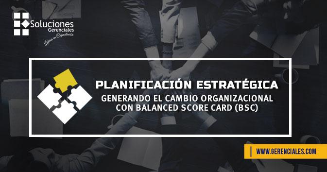 Planificación Estratégica - Generando El Cambio Organizacional con Balanced Score Card (BSC)  ONLINE