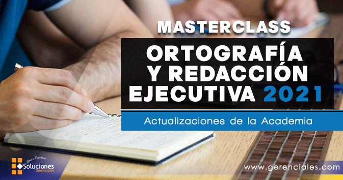 Masterclass Ortografía y Redacción Ejecutiva 2021 - Actualizaciones de la Academia  ONLINE