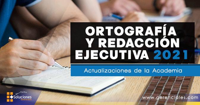 Ortografía y Redacción Ejecutiva 2021 - Actualizaciones de la Academia  ONLINE