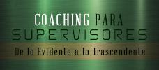 Coaching para Supervisores: De lo Evidente a lo Trascendente