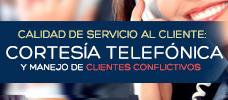 Calidad de Servicio al Cliente, Cortesía Telefónica y Manejo de Clientes Conflictivos