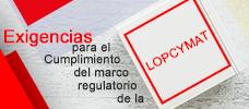 Exigencias para el cumplimiento del marco regulatorio de la LOPCYMAT
