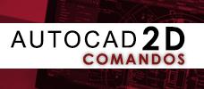 AUTOCAD 2D - Comandos