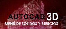 AUTOCAD 3D - Menú de Solidos y Ejercicios