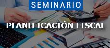 Seminario: Planificación Fiscal - Conozca los aspectos fiscales más relevantes para el 2018