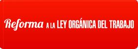 Reforma a la Ley Orgánica del Trabajo