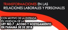 Transformaciones en las relaciones laborales y personales con motivo de la entrada en vigencia de la Ley No.7 Acoso y hostigamiento en Panamá de 2018