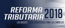 Jornada: Reforma Tributaria 2018  - Los nuevos Retos Tributarios para las empresas
