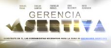 Diplomado: Gerencia Asertiva con: Carlos Fraga - Construye en ti, las herramientas necesarias para la toma de decisiones asertivas