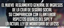 El Nuevo Reglamento General de Ingresos de la Caja de Seguro Social , su Comparación con el Anterior, Aspectos Legales del Sipe y la Actual Ley de Moratoria de la CSS