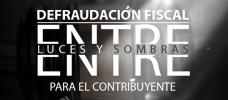 Defraudación Fiscal Entre Luces Y Sombras Para El Contribuyente
