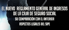 El Nuevo Reglamento General de Ingresos de la Caja de Seguro Social, su Comparación con el Anterior y Aspectos Legales del Sipe  ONLINE