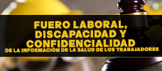 Fuero Laboral, Discapacidad Y Confidencialidad De La Información De La Salud De Los Trabajadores.