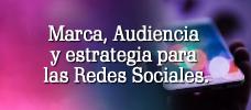 Marca, Audiencia y Estrategia para las Redes Sociales.