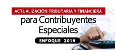 Actualización Tributaria y Financiera para Contribuyentes Especiales - Enfoque  2019  ONLINE