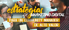 Estrategias de Marketing Digital para un Community Manager de Alto Valor  ONLINE