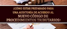 ¿Cómo Estar Preparado Para una Auditoría de Acuerdo al Nuevo Código de Procedimientos Tributarios?