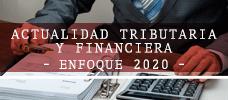 Actualidad Tributaria y Financiera: Enfoque 2020