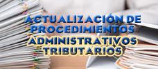 Actualización de Procedimientos Administrativos Tributarios