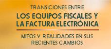 Transiciones entre los equipos fiscales y la factura electrónica: Mitos y realidades en sus recientes cambios  ONLINE