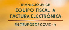 Transiciones de Equipo Fiscal a Factura Electrónica en Tiempos de COVID-19  ONLINE