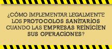 ¿Cómo Implementar Legalmente Los Protocolos Sanitarios Cuando Las Empresas Reinicien Sus Operaciones?  ONLINE