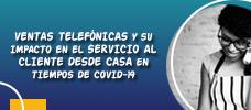 Ventas Telefónicas y su Impacto en el Servicio al Cliente desde Casa en Tiempos de COVID-19  ONLINE