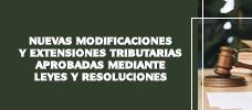 Nuevas Modificaciones y Extensiones Tributarias Aprobadas Mediante Leyes y Resoluciones  ONLINE