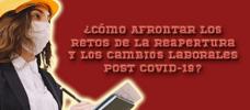 ¿Cómo Afrontar los Retos de la Reapertura y los Cambios Laborales Post Covid-19?  ONLINE