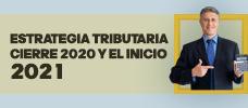 Estrategia Tributaria Cierre 2020 y El Inicio 2021  ONLINE