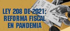Ley 208 De 2021: Reforma Fiscal en Pandemia  ONLINE